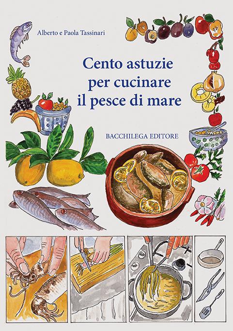 Cento astuzie per cucinare il pesce di mare bacchilega for Cucinare per 50